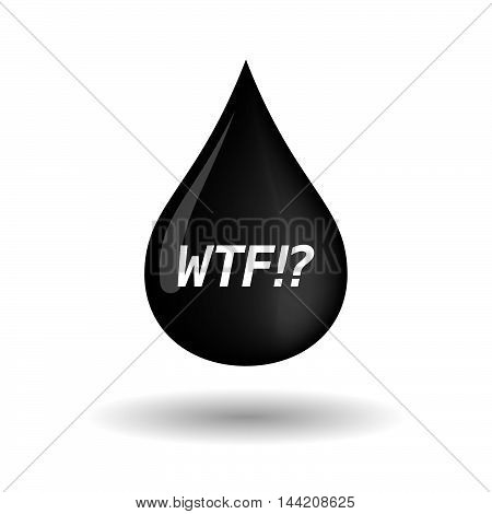 Isolated Oil Drop Icon With    The Text Wtf!?