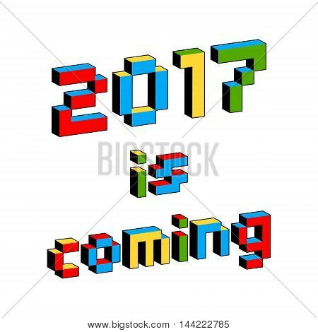 2017 Is Coming text in style of old 8-bit video games. Vibrant colorful 3D Pixel Letters. New Year poster flyer template. Holiday vector