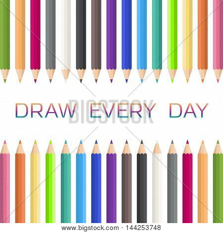 Colored pencils. Draw evert day. Vector illustration.