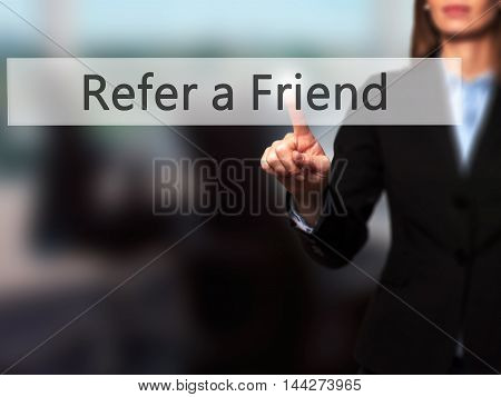 Refer A Friend - Businesswoman Pressing Modern  Buttons On A Virtual Screen