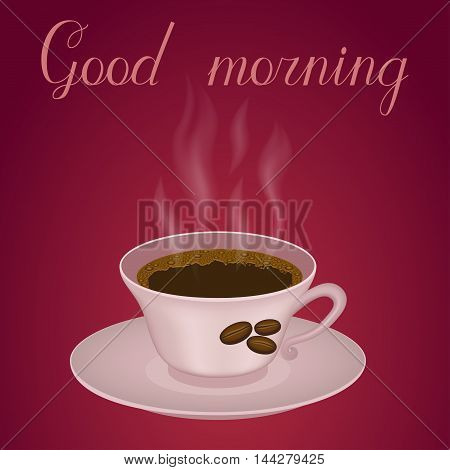 Cup of hot coffee on the brown background. Good morning inscription. Vector illustration