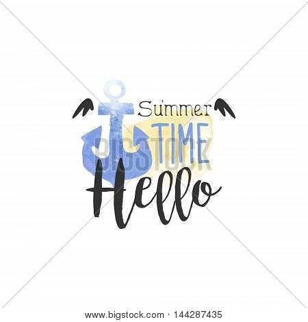 Hello Summer Time Message Watercolor Stylized Label. Bright Color Summer Vacation Hand Drawn Promo Sign. Touristic Agency Vector Ad Template.