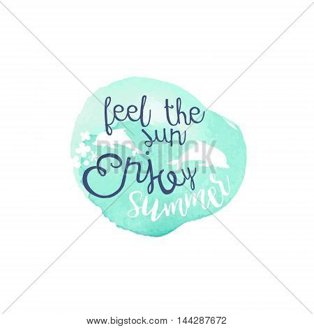 Feel The Sun Message Watercolor Stylized Label. Bright Color Summer Vacation Hand Drawn Promo Sign. Touristic Agency Vector Ad Template.
