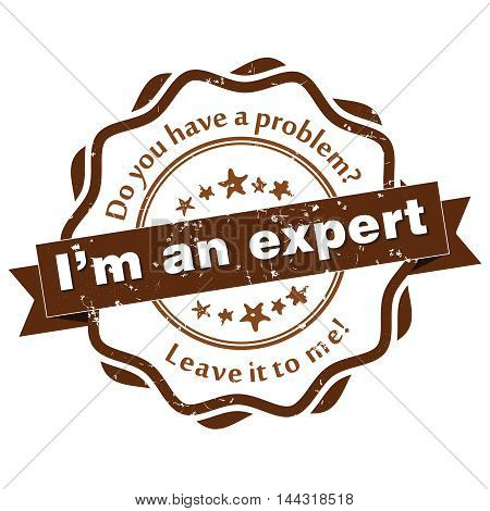 I'm an expert. Do you have a problem? Leave it to me -  - grunge brown label. Print colors used.