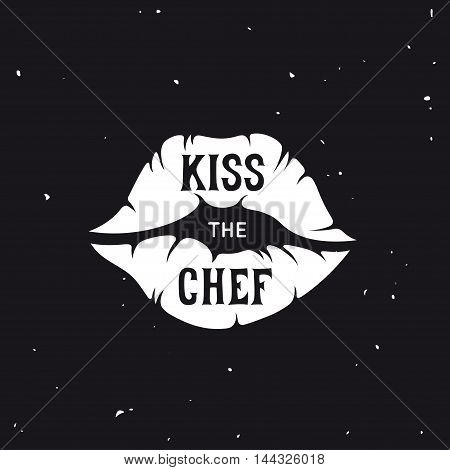 Kiss the chef. Kitchen related lettering poster. Vector vintage illustration.