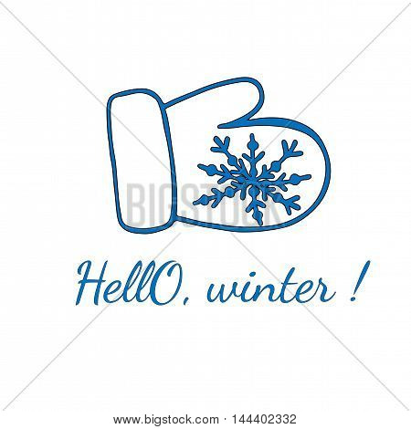 Mitten with snowflake and text Hello winter isolated on the white background. Can be used for card invitation posters texture backgrounds placards banners.