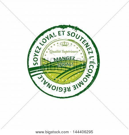 Be loyal and sustain the regional economy (text in French language: Soyes loyal et soutenez l'economie regionale) - grunge farming label for print. Grunge layer is applied exactly on the colored stamp