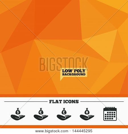 Triangular low poly orange background. Helping hands icons. Money insurance symbols. Hand holds cash bag in Dollars, Euro, Pounds and Yen signs. Calendar flat icon. Vector