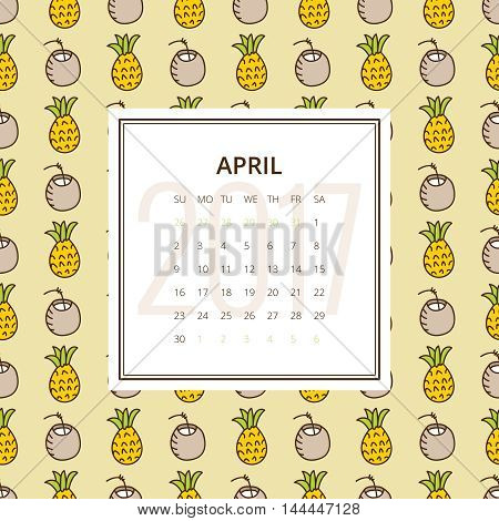 April 2017. One month calendar vector template in a page, square format. Hand drawn seamless pattern with pineapples and coconuts on background. Week starts on Sunday. Yellow, green and brown colors