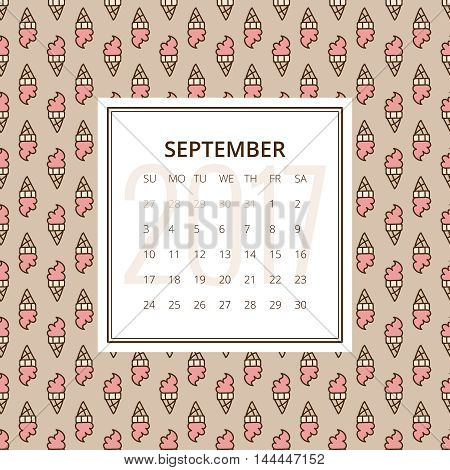 September 2017. One month calendar vector template in a page, square format. Hand drawn seamless pattern with ice cream cones on background. Week starts on Sunday. Pink, yellow and brown colors