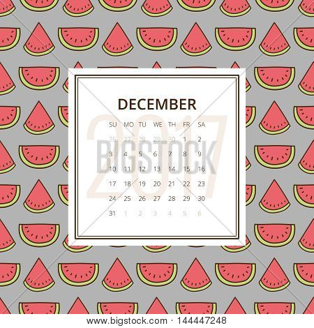 December 2017. One month calendar vector template in a page, square format. Hand drawn seamless pattern with watermelons on background. Week starts on Sunday. Green, gray and red colors