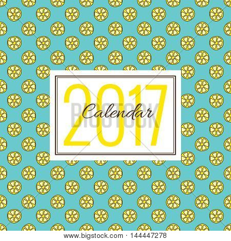 Fruit cover for 2017 calendar. Vector template in a page, square format. Seamless pattern with lemon slices on background. Bright blue and yellow colors