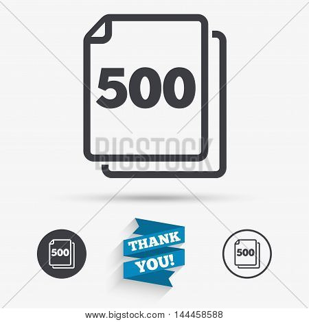 In pack 500 sheets sign icon. 500 papers symbol. Flat icons. Buttons with icons. Thank you ribbon. Vector