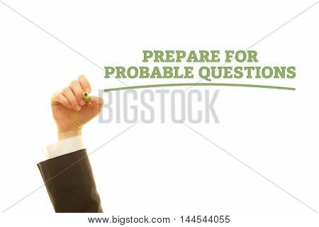 Woman hand writing Prepare For Probable Questions on a transparent wipe board.