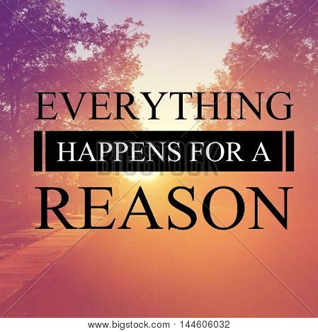 Everything happens for a reason - quote
