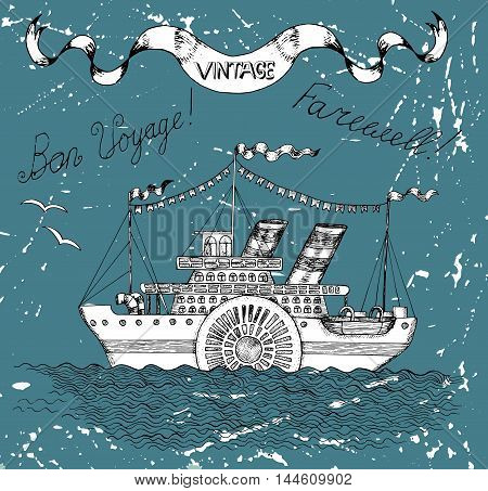 Vintage hand drawn illustration with old steam ship and banner, retro nautical card with ship on scratched grunge background