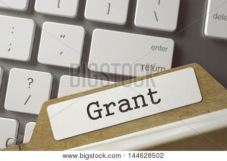 Grant Concept. Word on Folder Register of Card Index. Folder Register on Background of White Modern Computer Keyboard. Closeup View. Selective Focus. Toned Illustration. 3D Rendering.