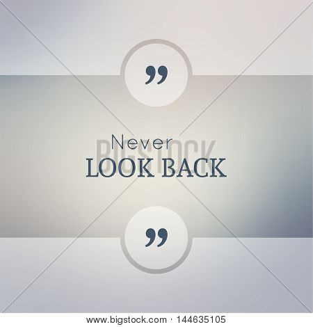 Abstract Blurred Background. Inspirational quote. wise saying in square. for web, mobile app. Never look back