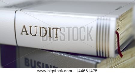Audit - Leather-bound Book in the Stack. Closeup. Stack of Business Books. Book Spines with Title - Audit. Closeup View. Blurred Image. Selective focus. 3D Illustration.