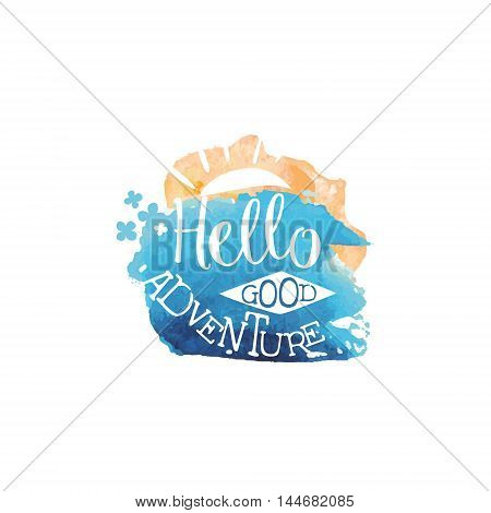 Hello Adventure Message Watercolor Stylized Label. Bright Color Summer Vacation Hand Drawn Promo Sign. Touristic Agency Vector Ad Template.