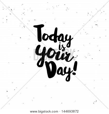 Today is your day. Black inspirational quote isolated on white background. Vector typography for poster, t-shirt or card. Vector calligraphy art.