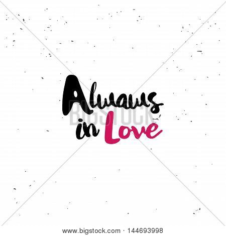 Alwaws in love. Black inspirational quote isolated on white background. Vector typography for poster, t-shirt or card. Vector calligraphy art.
