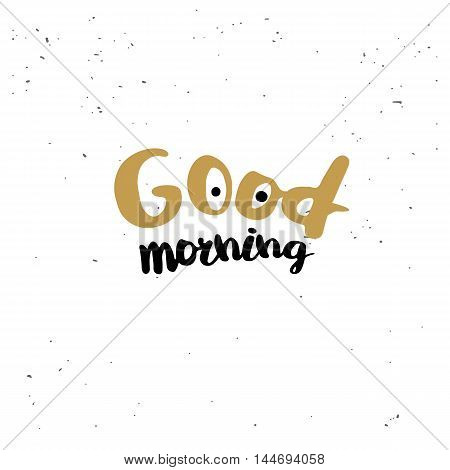 Good morning. Black inspirational quote isolated on white background. Vector typography for poster, t-shirt or card. Vector calligraphy art.