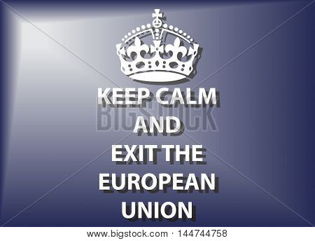 A keep calm and exit the european union poster or background design