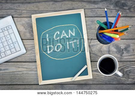I can do it text on school board and coffee on desk