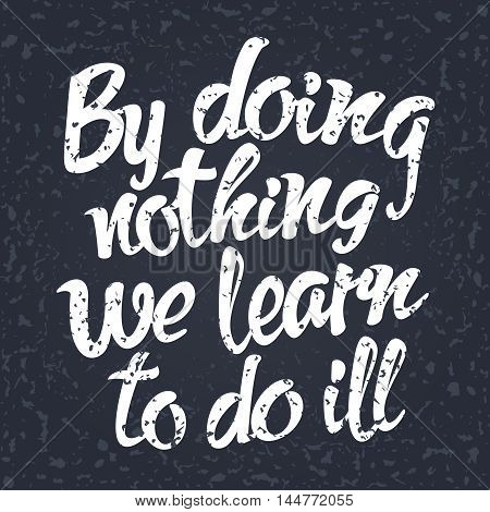 English proverb By doing nothing we learn to do ill. Vector illustration