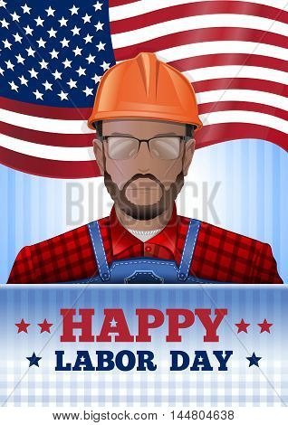 Labor Day poster with worker man on the background of the USA flag. Happy Labor Day. Vector illustration