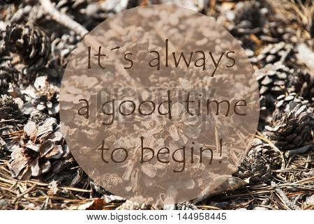 Texture Of Fir Or Pine Cone. Autumn Season Greeting Card. English Quote It Is Always A Good Time To Begin