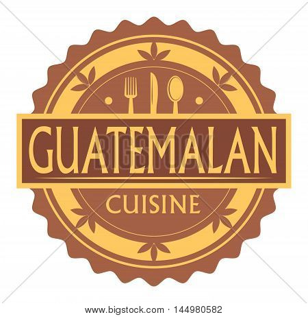 Abstract stamp or label with the text Guatemelan Cuisine written inside, traditional vintage food label, with spoon, fork, knife symbols, vector illustration
