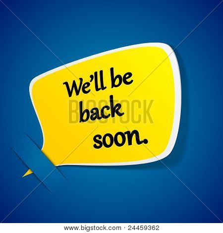 Vector illustration of modern We'll back soon paper label over blue background.