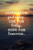 Motivational And Inspirational Quote - Learn From Yesterday, Live For Today, Hope For Tomorrow. poster