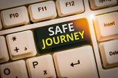 Conceptual Hand Writing Showing Safe Journey. Business Photo Text Polite Way Of Wishing Someone A Sa poster
