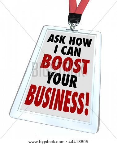 The words Ask Me How I Can Boost Your Business on a badge to advertise a service to improve your company's profitability, revenue and sales