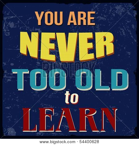 You Are Never Too Old To Learn Poster