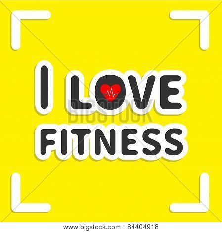 I Love Fitness Text With Heart Sign On Yellow Background And Frame Flat Design