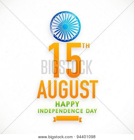 Elegant greeting card with national flag color text 15 August, Happy Independence Day and Ashoka Wheel on white background.