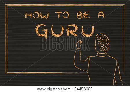 Teacher Writing On Blakboard: How To Be A Guru