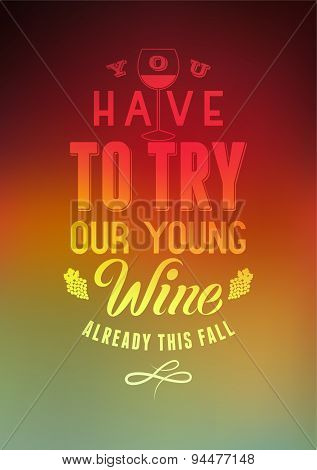 You have to try our young wine. Typographic retro style wine list design on blurred background. Vect