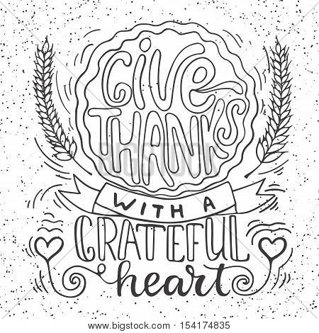 Give thanks with a grateful heart - Thanksgiving day lettering calligraphy phrase with pumpkin pie and ears. Autumn greeting card isolated on the white background