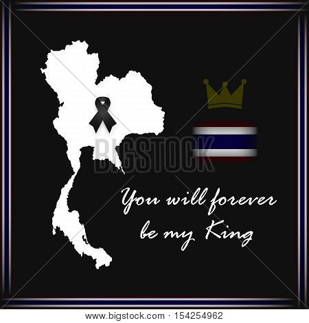 Thailand map with black ribbon and thai flag on edge of image and text for mourn to king of thailand pass away . You will forever be my king . rest in peace .