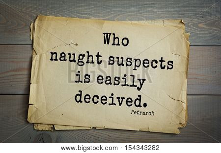 Top 15 quotes by Francesco Petrarca - Italian scholar and poet in Renaissance Italy, humanist. Who naught suspects is easily deceived.