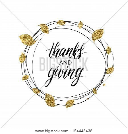 Happy Thanksgiving day card, thanks and giving text in autumn gold wreath of leaves, calligraphic inscription, hand painted vector illustration for greeting card, invitation, poster