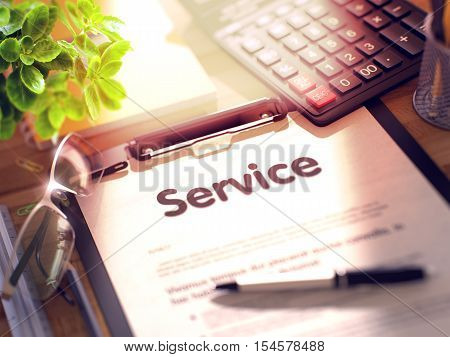 Service. Business Concept on Clipboard. Composition with Clipboard, Calculator, Glasses, Green Flower and Office Supplies on Office Desk. 3d Rendering. Blurred Toned Illustration.