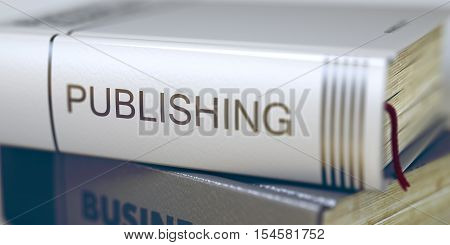 Book Title on the Spine - Publishing. Closeup View. Stack of Books. Business Concept: Closed Book with Title Publishing in Stack, Closeup View. Business - Book Title. Publishing. Toned Image. 3D.