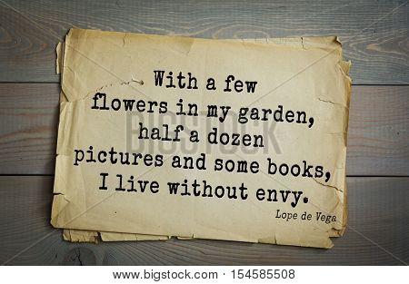 Top 5 quotes by Lope de Vega - Spanish playwright, poet and novelist. With a few flowers in my garden, half a dozen pictures and some books, I live without envy.