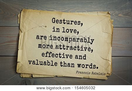 Top 35 quotes by + Francois Rabelais - French Renaissance writer, humanist, physician,  monk, Greek scholar. Gestures, in love, are incomparably more attractive, effective and valuable than words.